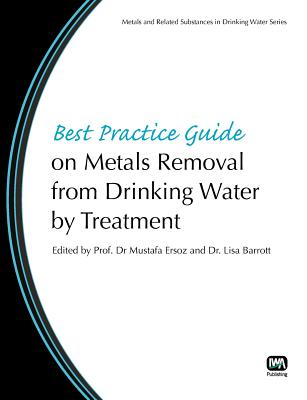 Best Practice Guide on Metals Removal by Treatment By Ersoz, Mustafa (EDT)/ Barrott, Lisa (EDT)
